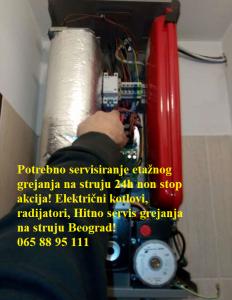 Potrebno servisiranje etažnog grejanja na struju 24h non stop akcija! Električni kotlovi, radijatori, Hitno servis grejanja na struju Beograd!